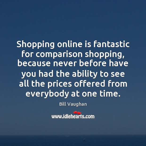 Shopping online is fantastic for comparison shopping, because never before have you Comparison Quotes Image