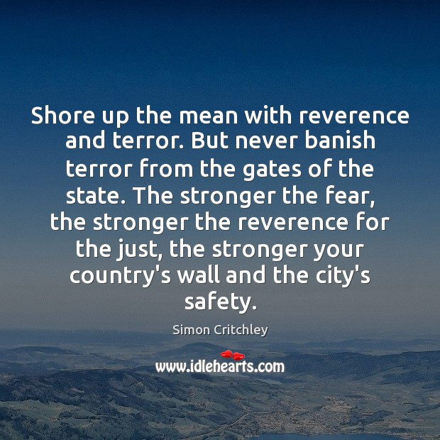 Image, Shore up the mean with reverence and terror. But never banish terror