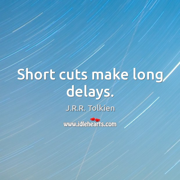 Short cuts make long delays. J.R.R. Tolkien Picture Quote
