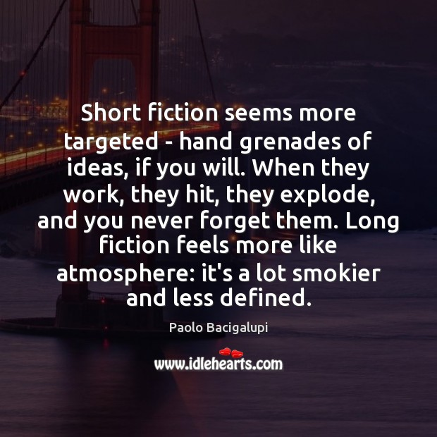 Short fiction seems more targeted – hand grenades of ideas, if you Image