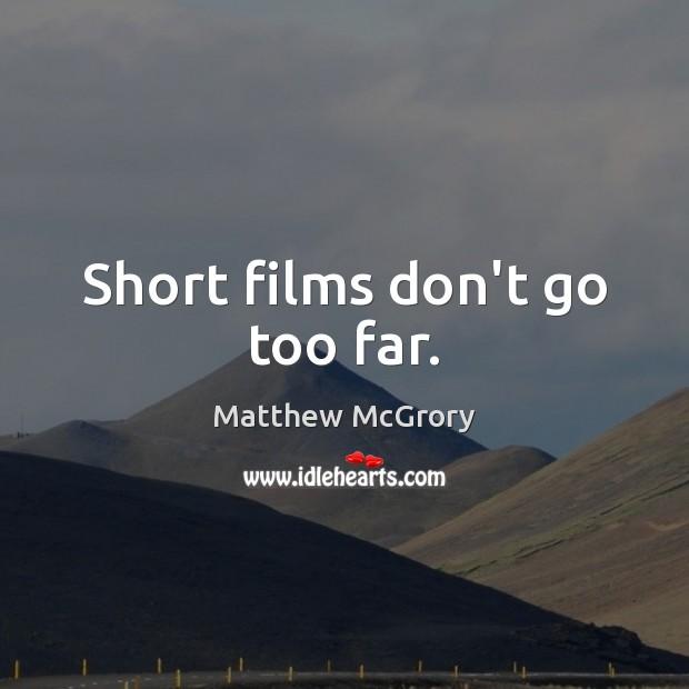 Image, Short films don't go too far.