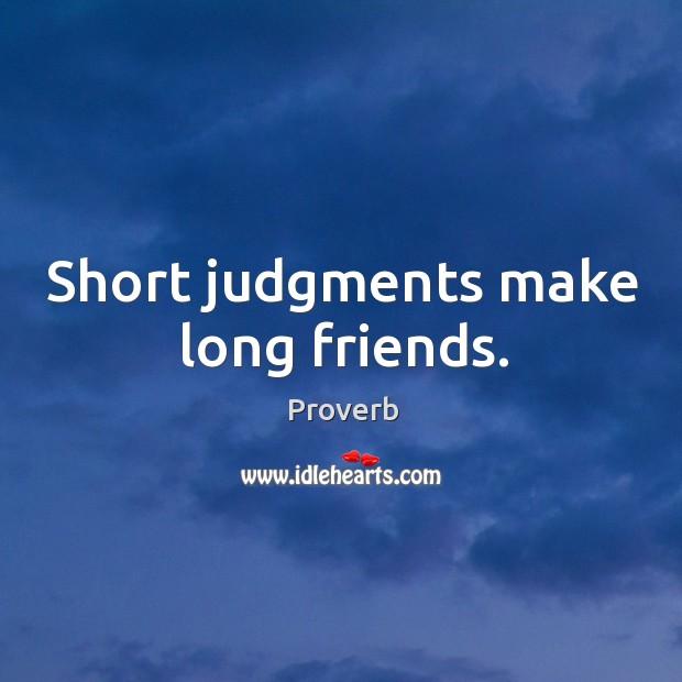 Short judgments make long friends. Image
