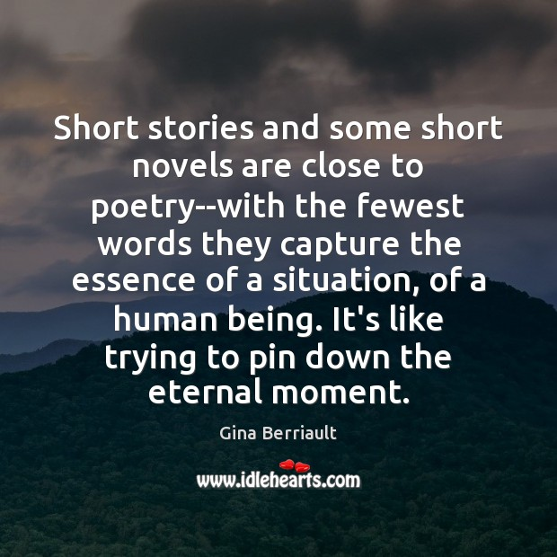 Short stories and some short novels are close to poetry–with the fewest Image