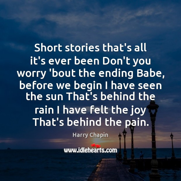 Short stories that's all it's ever been Don't you worry 'bout the Harry Chapin Picture Quote