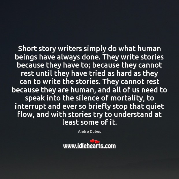 Short story writers simply do what human beings have always done. They Andre Dubus Picture Quote