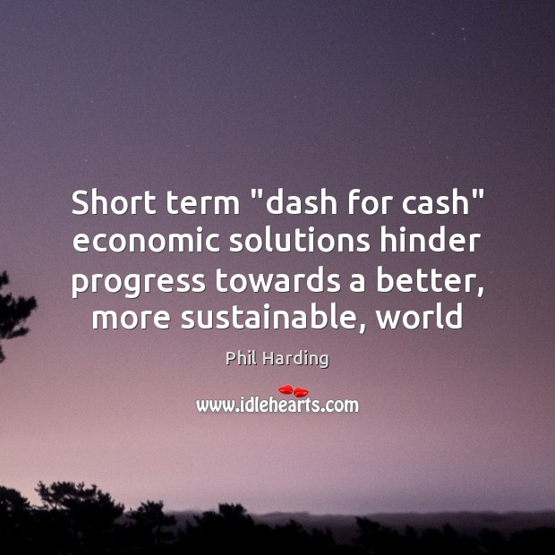 "Image, Short term ""dash for cash"" economic solutions hinder progress towards a better,"
