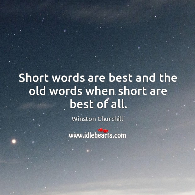 Image, Short words are best and the old words when short are best of all.