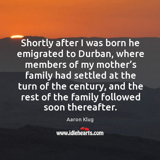 Shortly after I was born he emigrated to durban, where members of my mother's family Image