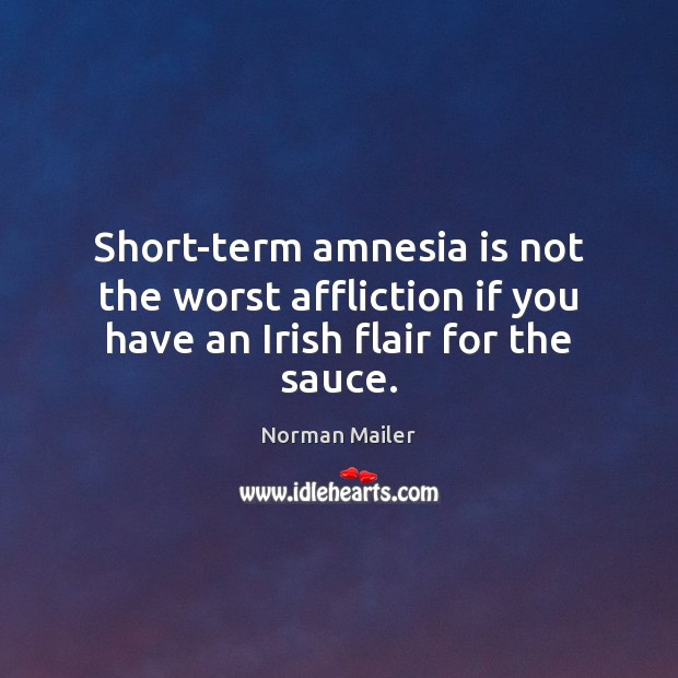 Short-term amnesia is not the worst affliction if you have an Irish flair for the sauce. Image
