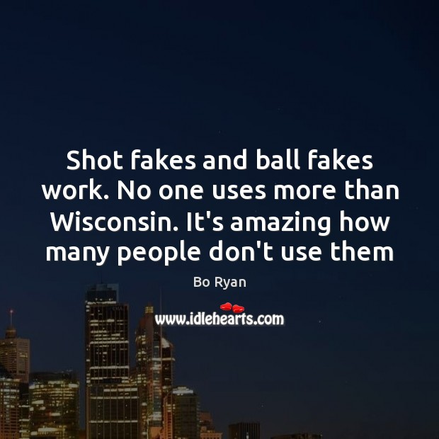 Image, Shot fakes and ball fakes work. No one uses more than Wisconsin.