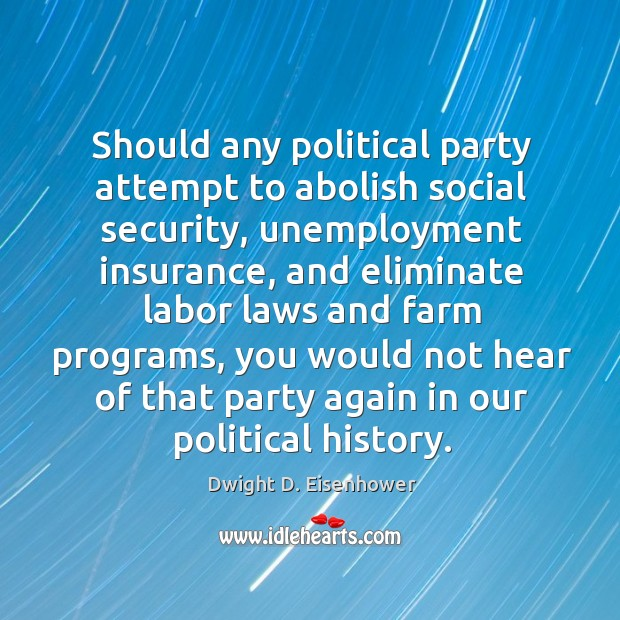 Image, Should any political party attempt to abolish social security, unemployment insurance, and