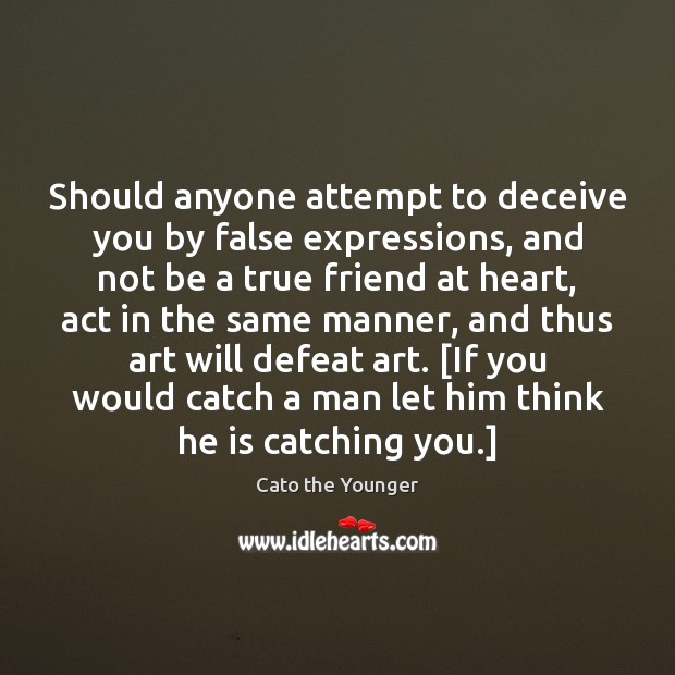 Image, Should anyone attempt to deceive you by false expressions, and not be
