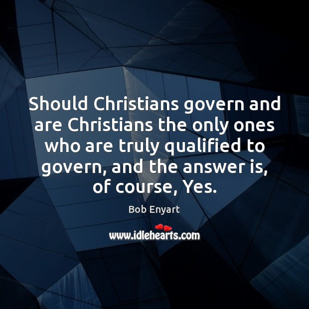 Image, Should Christians govern and are Christians the only ones who are truly