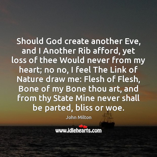 Should God create another Eve, and I Another Rib afford, yet loss John Milton Picture Quote