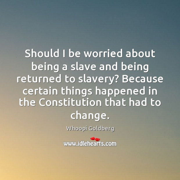 Should I be worried about being a slave and being returned to Image
