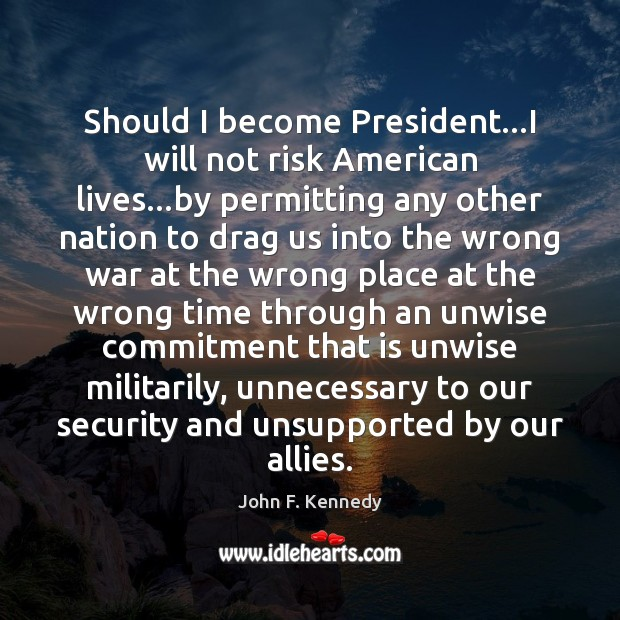 Should I become President…I will not risk American lives…by permitting Image