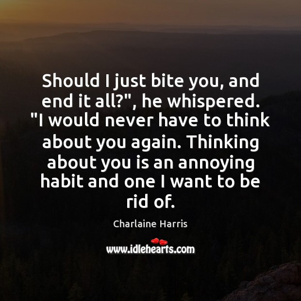 "Should I just bite you, and end it all?"", he whispered. ""I Charlaine Harris Picture Quote"