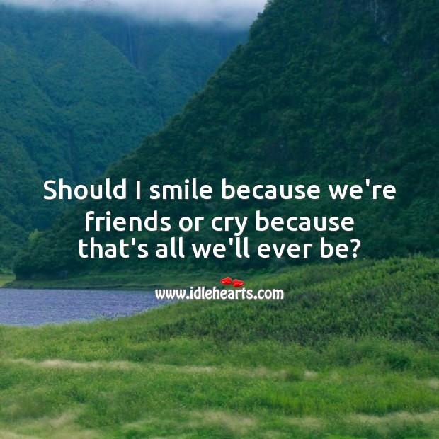 Should I smile or cry Sad Messages Image