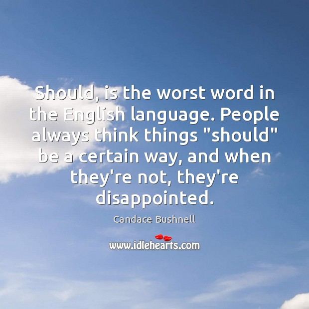 Should, is the worst word in the English language. People always think Candace Bushnell Picture Quote