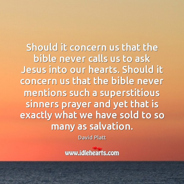 Should it concern us that the bible never calls us to ask David Platt Picture Quote