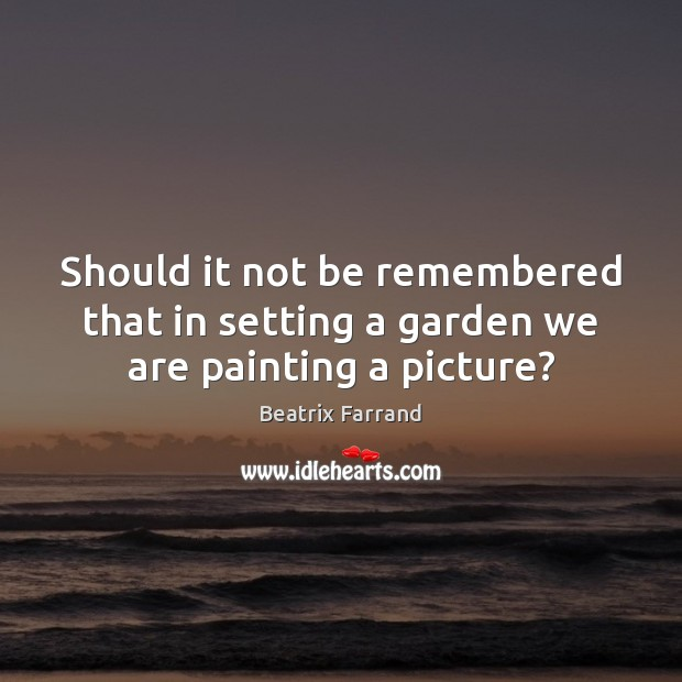 Should it not be remembered that in setting a garden we are painting a picture? Image