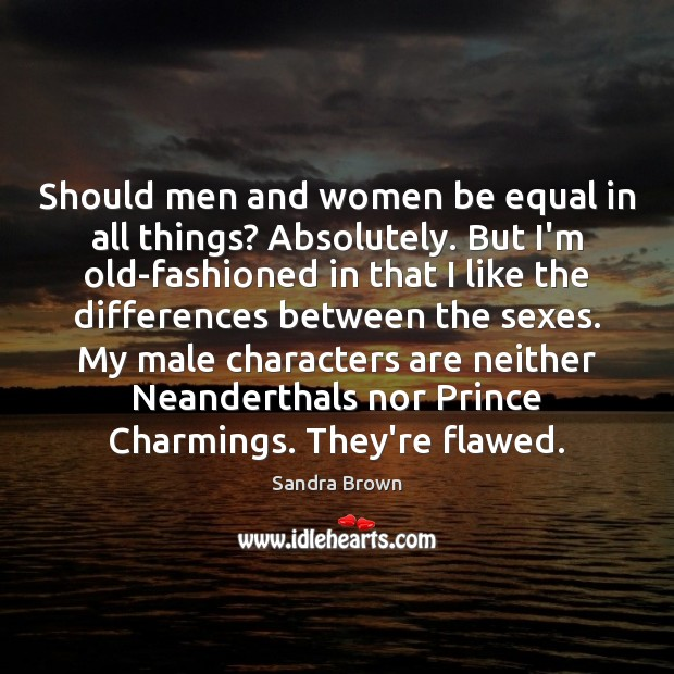 Should men and women be equal in all things? Absolutely. But I'm Image