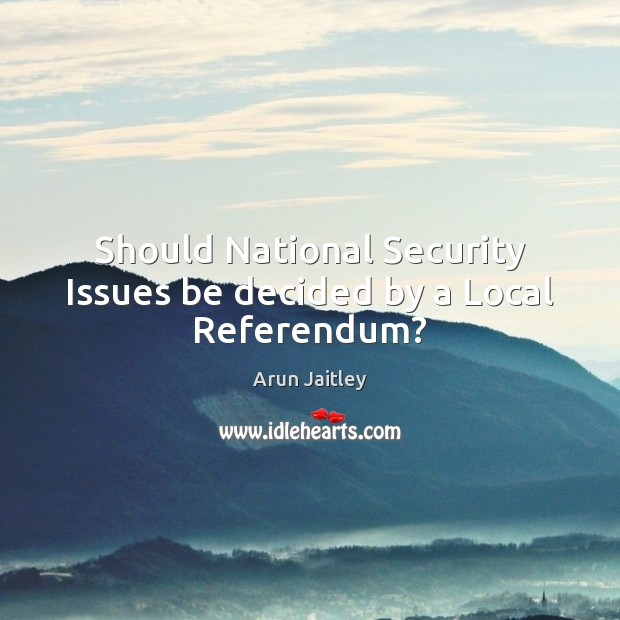 Should National Security Issues be decided by a Local Referendum? Image