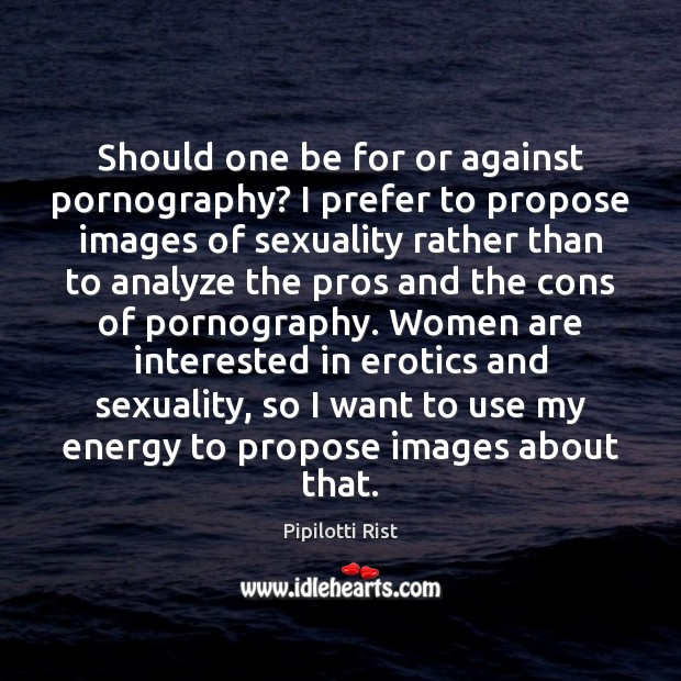 Should one be for or against pornography? I prefer to propose images Image