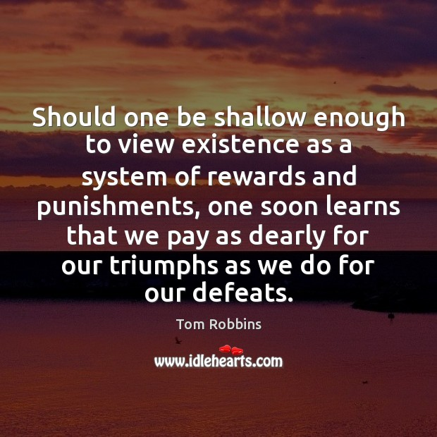 Should one be shallow enough to view existence as a system of Image