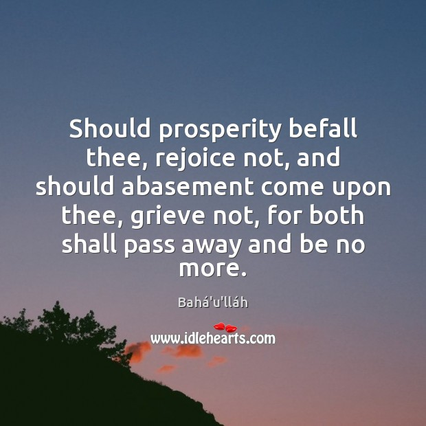 Image, Should prosperity befall thee, rejoice not, and should abasement come upon thee,