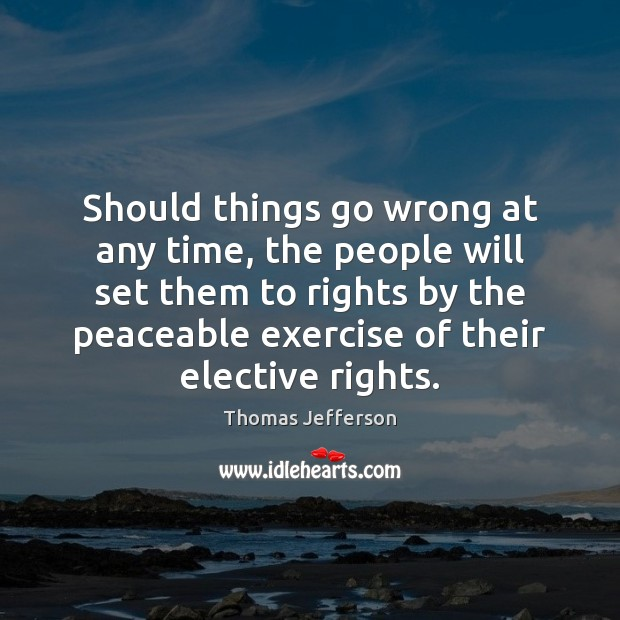 Image, Any, Elective, Exercise, Go, Peaceable, People, Right To Vote, Rights, Should, Their, Them, Things, Time, Voting, Will, Wrong
