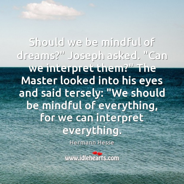 """Should we be mindful of dreams?"""" Joseph asked. """"Can we interpret them?"""" Hermann Hesse Picture Quote"""