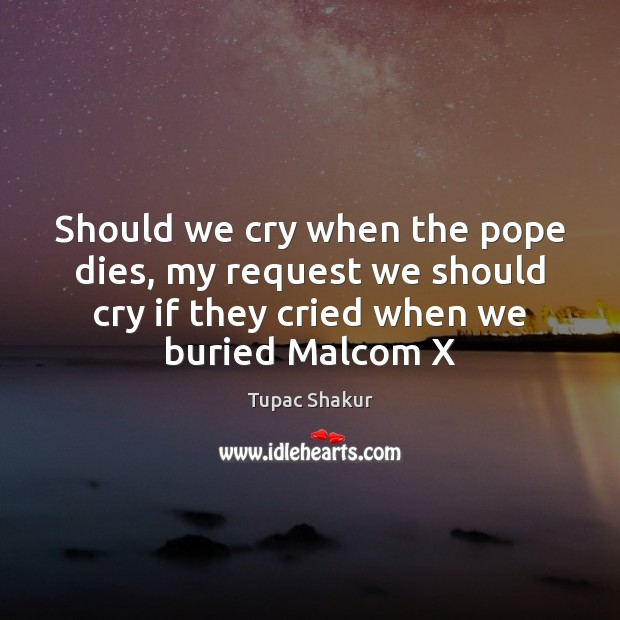 Should we cry when the pope dies, my request we should cry Image