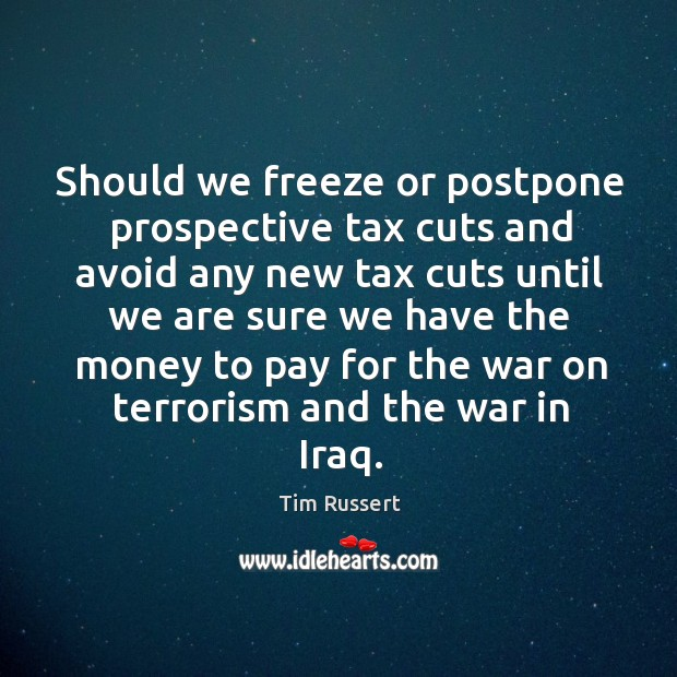 Should we freeze or postpone prospective tax cuts and avoid any new tax cuts until we are Image