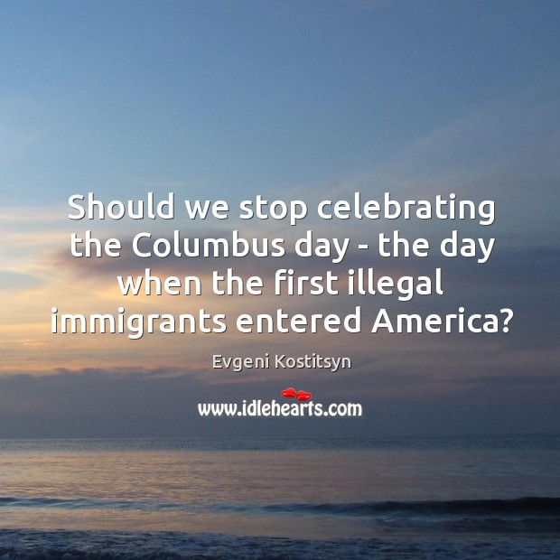 Image, Should we stop celebrating the Columbus day – the day when the