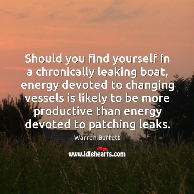 Should you find yourself in a chronically leaking boat Image