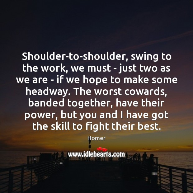 Shoulder-to-shoulder, swing to the work, we must – just two as we Image