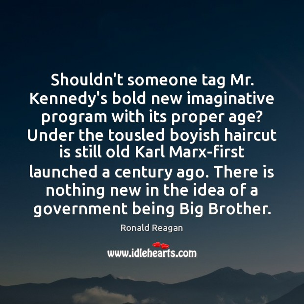 Image, Shouldn't someone tag Mr. Kennedy's bold new imaginative program with its proper