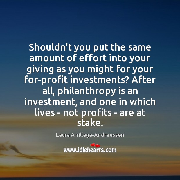 Shouldn't you put the same amount of effort into your giving as Investment Quotes Image