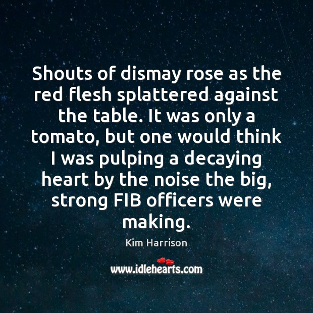 Shouts of dismay rose as the red flesh splattered against the table. Image