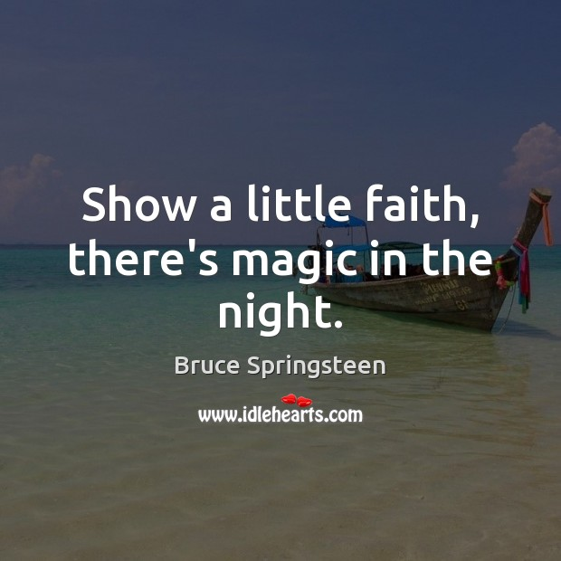 Show a little faith, there's magic in the night. Image