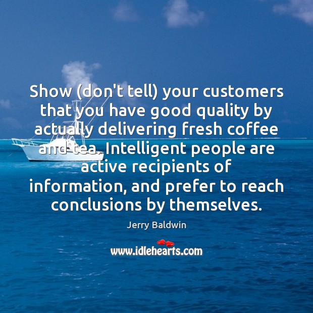 Show (don't tell) your customers that you have good quality by actually Image