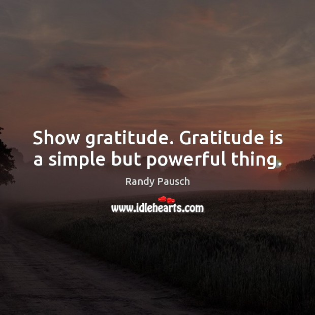 Show gratitude. Gratitude is a simple but powerful thing. Gratitude Quotes Image