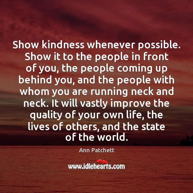 Show kindness whenever possible. Show it to the people in front of Image