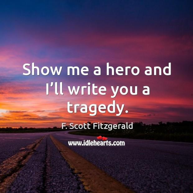 Show me a hero and I'll write you a tragedy. Image