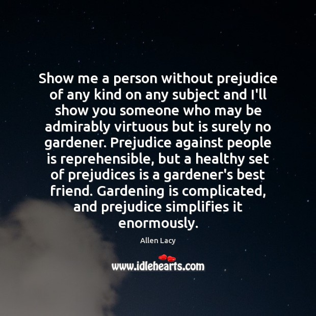 Show me a person without prejudice of any kind on any subject Gardening Quotes Image
