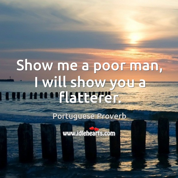 Image, Show me a poor man, I will show you a flatterer.