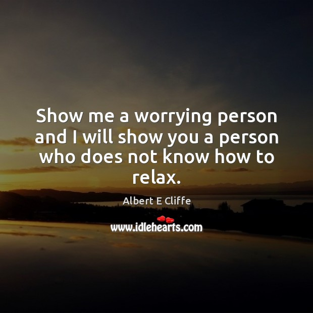 Image, Show me a worrying person and I will show you a person who does not know how to relax.