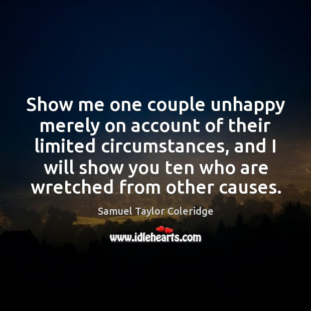 Show me one couple unhappy merely on account of their limited circumstances, Samuel Taylor Coleridge Picture Quote