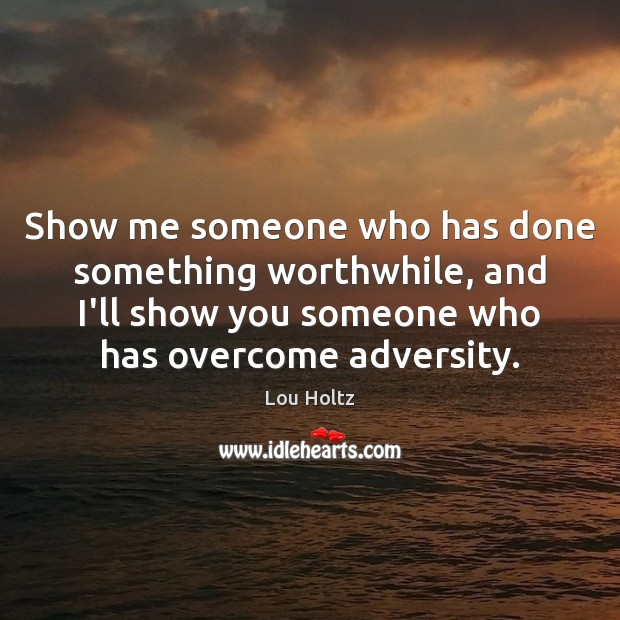 Show me someone who has done something worthwhile, and I'll show you Lou Holtz Picture Quote